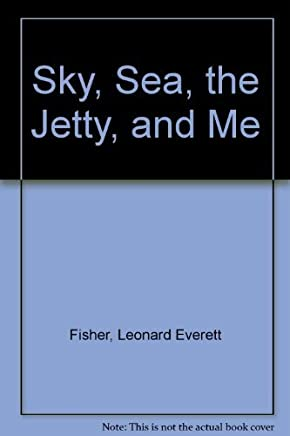 Sky, Sea, the Jetty and Me by Leonard Everett Fisher (2001-03-01)
