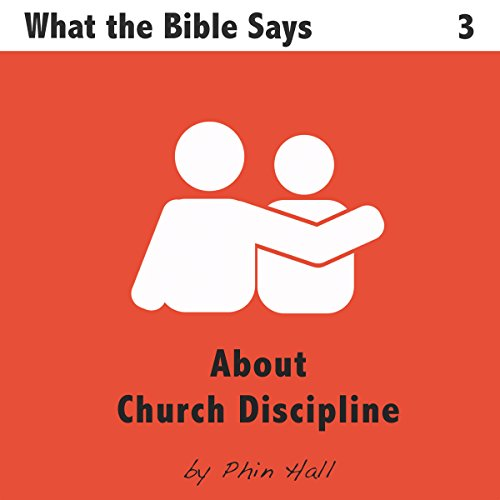 About Church Discipline     What The Bible Says, Book 3              By:                                                                                                                                 Phin Hall                               Narrated by:                                                                                                                                 Phin Hall                      Length: 32 mins     Not rated yet     Overall 0.0