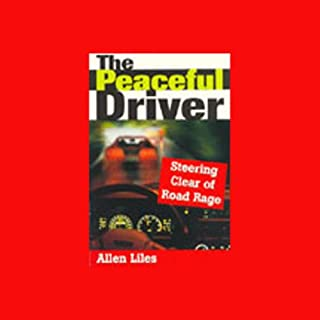 The Peaceful Driver- Steering Clear of Road Rage                   By:                                                                                                                                 Allen Liles                               Narrated by:                                                                                                                                 Gary Holcombe,                                                                                        Susan Kavanaugh,                                                                                        others                      Length: 1 hr     6 ratings     Overall 3.0