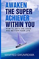 Awaken The Super Achiever Within You