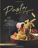 Pasta a la Vegano: 45 Amazing Vegan Pasta Dishes