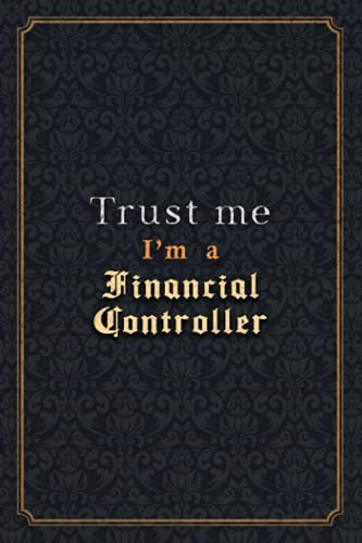 Financial Controller Notebook Planner - Trust Me I'm A Financial Controller Job Title Working Cover Checklist Journal: Over 110 Pages, PocketPlanner, ... 5.24 x 22.86 cm, Wedding, Organizer, Menu