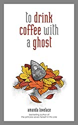 book cover To Drink Coffee With a Ghost by Amanda Lovelace