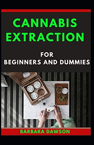 Cannabis Extraction For Beginners And Dummies