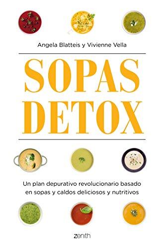 Sopas detox: Un plan depurativo revolucionario basado en sopas y caldos deliciosos y nutritivos...