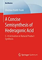 A Concise Semisynthesis of Hederagonic Acid: C–H Activation in Natural Product Synthesis (BestMasters)