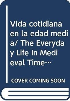 Paperback Vida cotidiana en la edad media/ The Everyday Life In Medieval Times (Spanish Edition) [Spanish] Book