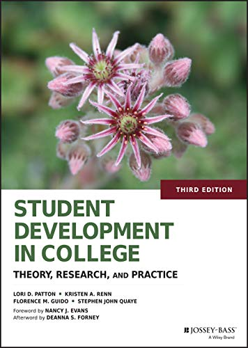 Compare Textbook Prices for Student Development in College: Theory, Research, and Practice 3 Edition ISBN 0001118821815 by Patton, Lori D.,Renn, Kristen A.,Guido, Florence M.,Quaye, Stephen John,Forney, Deanna S.,Evans, Nancy J.