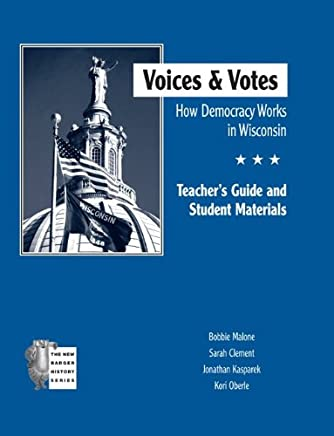 Voices And Votes: How Democracy Works In Wisconsin: Teachers Guide And Student Materials