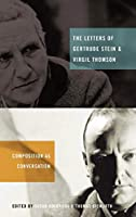 The Letters of Gertrude Stein and Virgil Thomson: Composition As Conversation