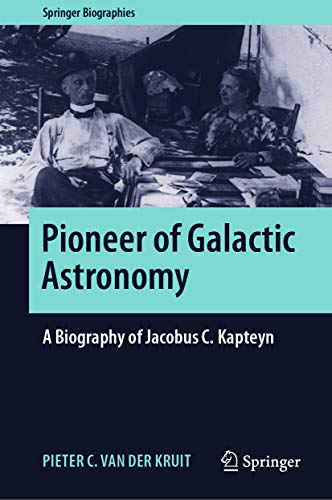 Pioneer of Galactic Astronomy: A Biography of Jacobus C. Kapteyn (Springer Biographies) (English Edition)