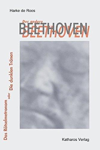 Der andere Beethoven: Das Rätselmetronom oder die dunklen Tränen
