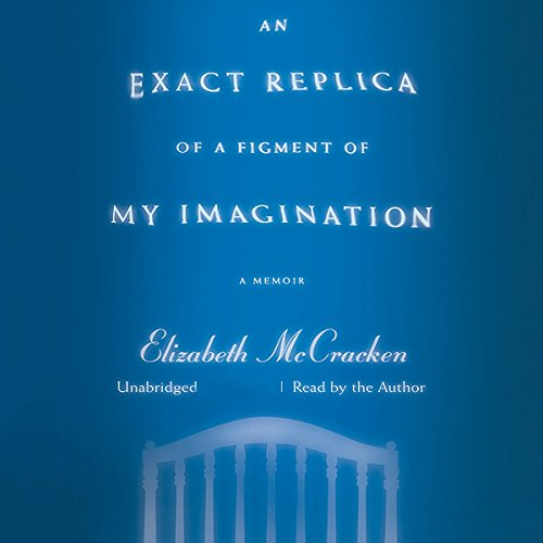 An Exact Replica of a Figment of My Imagination     A Memoir              By:                                                                                                                                 Elizabeth McCracken                               Narrated by:                                                                                                                                 Elizabeth McCracken                      Length: 3 hrs and 47 mins     90 ratings     Overall 4.5