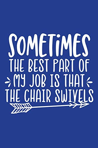 Classic Blue Sarcastic Lined Notebook: Sometimes The Best Part Of My Job Is The Chair Swivels (College Ruled Lined Blank Journal Book, Band 82)