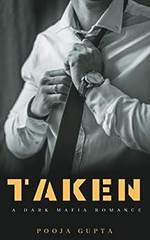 Taken: A Mafia Romance by [Pooja Gupta]