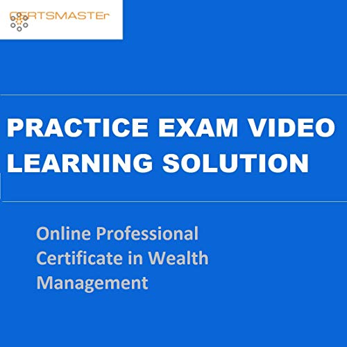 CERTSMASTEr Online Professional Certificate in Wealth Management Practice Exam Video Learning Solutions
