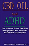 CBD OIL AND ADHD: The Ultimate Guide To ADHD Management And Improved Health With Cannabidiol. (English Edition)