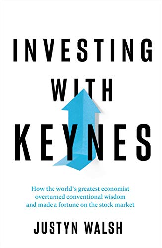 Investing with Keynes: How the World's Greatest Economist Overturned Conventional Wisdom and Made a...