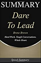 Summary: Dare to Lead - Hard Work. Tough Conversations. Whole Heart. | A Summary of Brene Brown's Book (Speed-Summary Series)