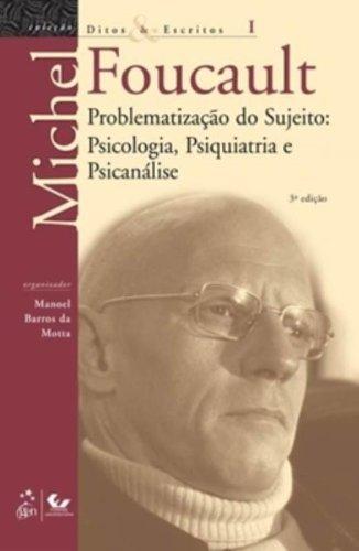 Ditos e Escritos - Vol. I - Problematização do Sujeito - Psicologia, Psiquiatria e Psicanálise: Volume 1