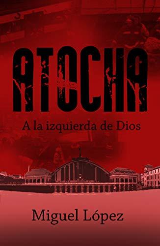 Atocha, a la izquierda de Dios de Miguel López Mena