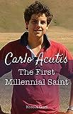 Carlo Acutis: The First Millennial Saint