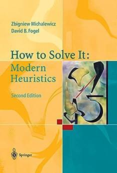 How to Solve It: Modern Heuristics by [Zbigniew Michalewicz, David B. Fogel]