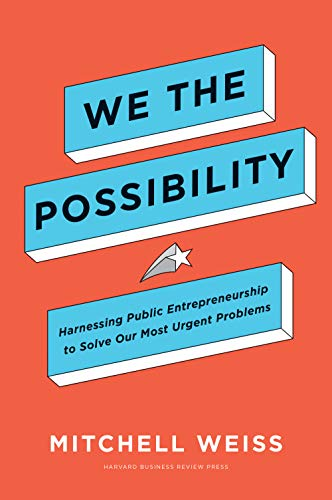 We the Possibility: Harnessing Public Entrepreneurship to Solve Our Most Urgent Problems by [Mitchell Weiss]