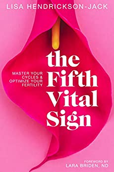 The Fifth Vital Sign: Master Your Cycles & Optimize Your Fertility by [Lisa Hendrickson-Jack, Lara Briden]