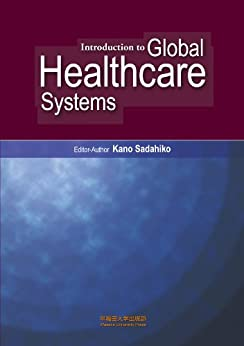 Introduction to Global Healthcare Systems by [Sadahiko Kano, Yasushi Kikuchi, Stephen A. Zurcher, Eitaro Nishihara, Timothy Bolt, Marisa Tsuchida]