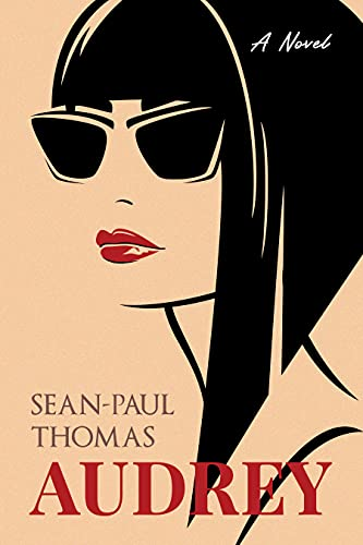 Audrey: 'Think 500 days of Summer meets Midnight in Paris meets the Graduate with a twist of Sean-Paul Thomas' (English Edition)