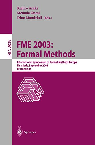 FME 2003: Formal Methods: International Symposium of Formal Methods Europe. Pisa Italy, September 8-14, 2003, Proceedings (Lecture Notes in Computer Science Book 2805) (English Edition)