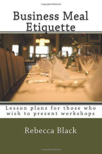 [(Business Meal Etiquette: Lesson Plans for Those Who Wish to Present Workshops)] [Author: Rebecca Black] published on (August, 2014)