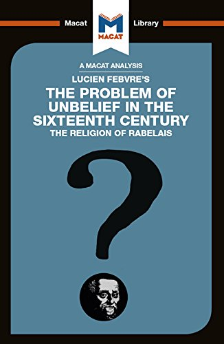 An Analysis of Lucien Febvre's The Problem of Unbelief in the 16th Century (The Macat Library) (English Edition)