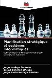 Planification stratégique et systèmes informatiques: Outils utiles pour le développement de projets universitaires industriels