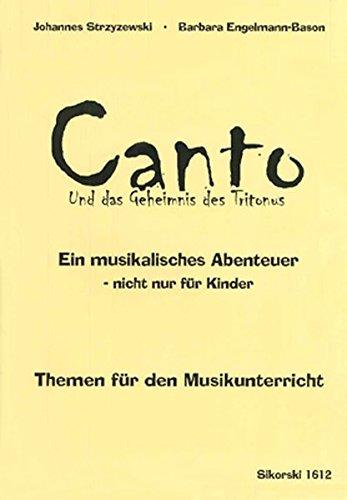 Canto und das Geheimnis des Tritonus. Themen für den Musikunterricht: Ein musikalisches Abenteuer - nicht nur für Kinder
