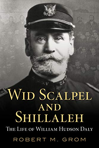 Wid Scalpel and Shillaleh: The Life of William Hudson Daly