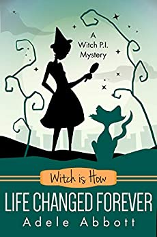 Witch is How Life Changed Forever (A Witch P.I. Mystery Book 36) by [Adele Abbott]