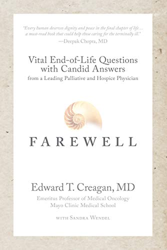 Vital end-of-life questions with candid answers from a leading palliative and hospice physician:  <em>FAREWELL</em> by Dr. Edward Creagan