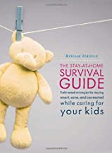 The Stay-at-Home Survival Guide: Field-Tested Strategies for Staying Smart, Sane, and..