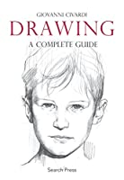 Drawing: A Complete Guide (Art of Drawing)