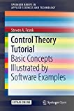 Control Theory Tutorial: Basic Concepts Illustrated by Software Examples (SpringerBriefs in Applied Sciences and Technology)