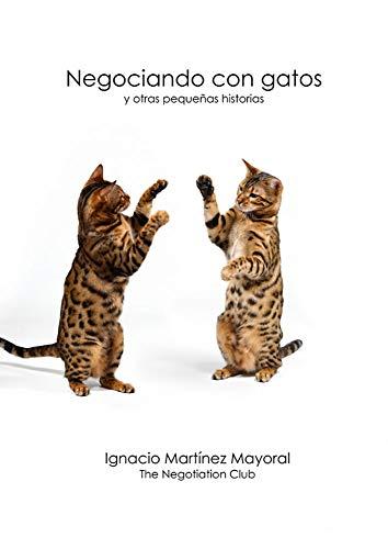 Negociando con gatos: Y otras pequeñas historias eBook: Martínez Mayoral, Ignacio: Amazon.es: Tienda Kindle