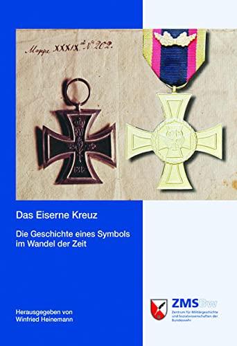 Das Eiserne Kreuz: Die Geschichte eines Symbols im Wandel der Zeit (Potsdamer Schriften des Zentrums für Militärgeschichte und Sozialwissenschaften der Bundeswehr)