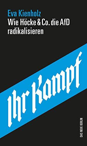 Ihr Kampf: Wie Höcke & Co. die AfD radikalisieren