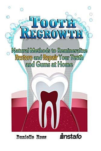 Tooth Regrowth: Natural Methods to Remineralize, Restore and Repair Your Teeth and Gums at Home (Instafo) (English Edition)