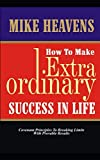 How to make extraordinary success in life: Covenant principles to breaking limits with provable results