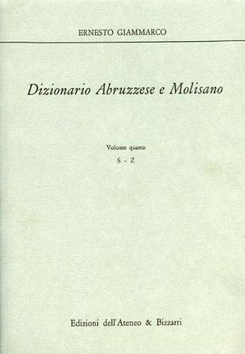 Dizionario Abruzzese e Molisano. Vol.IV: S-Z.