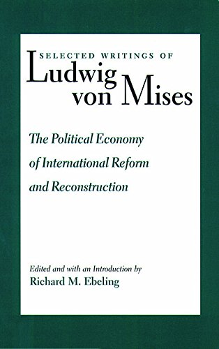 Selected Writings Of Ludwig von Mises Volume 3:  The Political Economy of International Reform and Reconstruction
