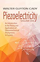 Piezoelectricity: Volume One: An Introduction to the Theory and Applications of Electromechanical Phenomena in Crystals (Dover Books on Electrical Engineering)